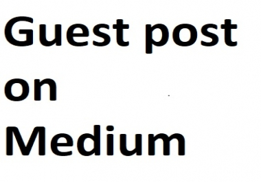 Best Guest posting on Medium for your website real traffic and ranking