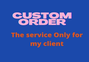 Custom Order , The service is only for my client