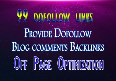 I will provide 99 dofollow blog comment backlinks & off page seo