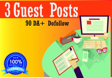 I will write and publish 3 guest posts on da 90+ blog