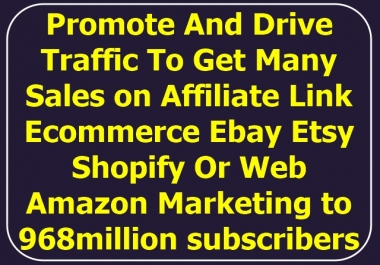 promote drive traffic with many sales to affiliate,ebay etsy or web traffic