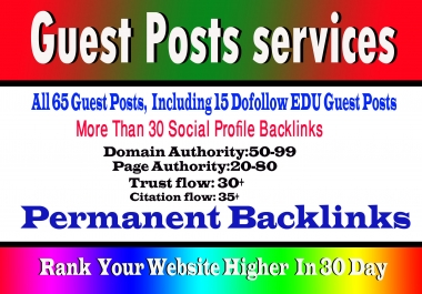 write & publish 65 guest posts, including 15 Edu guest post high Da sites and 30 more pr9 backlink