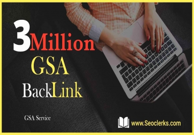 3 Million SEO GSA SER High Quality Backlinks for Google Ranking