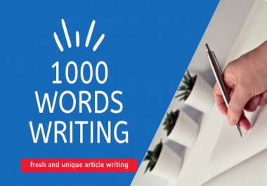 1000 words fresh and unique article writing