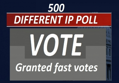 Granted fast 500 Different ip votes on your contest poll