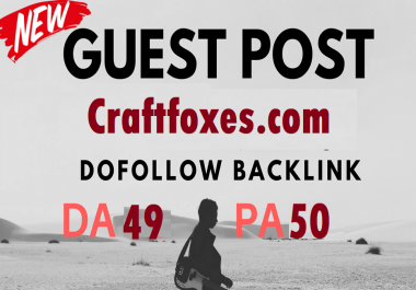 New Offer - Write And Publish Guest Posts on Craftfoxes.com DA49