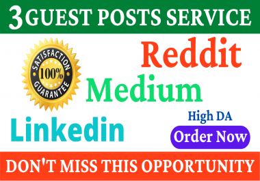 3 Guest Posts on High DA PA Sites With Reddit, Medium And Linkedin to Boost Your Website