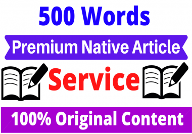 500 Words Premium Native Article Writing, Content Writing & Blog Writing Service In Any Topic