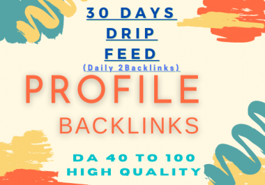 I will do 30 days drip feed,Daily 2 profile Backlinks High Quality on Authority Sites