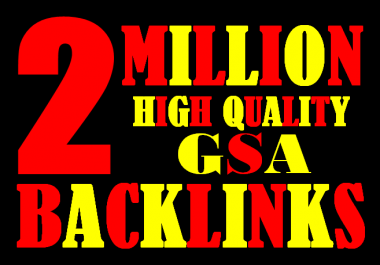 I will create 2 Million highly verified backlinks your website using gsa