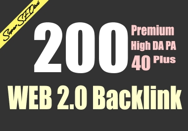 Build 200 Super Backlink, web 2.0 Dofollow with high DA/PA and Ranks your wedsite quickly