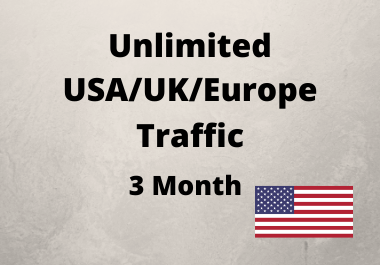Unlimited Traffic for 3 Months real,Organic,trageted,USA,UK,Europe Low bounce rate
