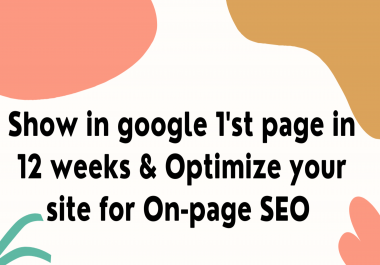 Show in google 1'st page in 12 weeks & Optimize your site for On-page SEO