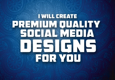 I will create premium quality any social media designs for you