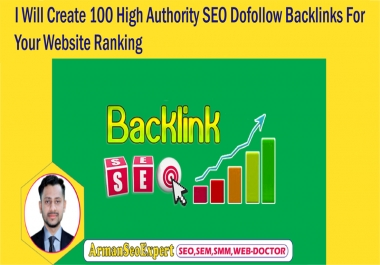I Will Create 100 High Authority SEO Dofollow Backlinks For Your Website Ranking