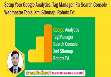 Setup Your Google Analytics,Tag Manager,Fix Search Console Webmaster Tools,Xml Sitemap,Robots Txt