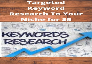 I Will Provide Targeted Keyword Research To Your Niche