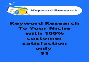 Directed Keyword Research To Your Niche with 100% customer satisfaction