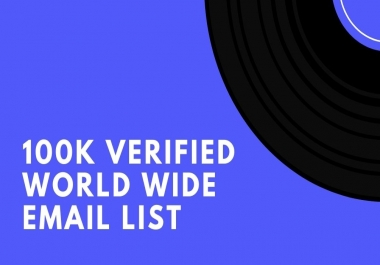give you 100k verified world wide email list