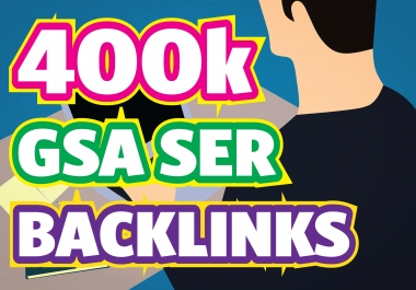 Create 400K GSA SER High Quality Powerful Backlinks for Google Fastest Ranking