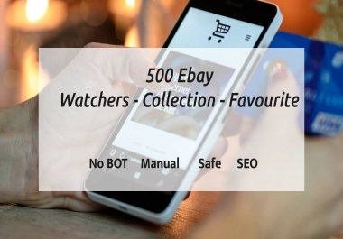 Add 500 Ebay watchers & collection & Visitors Manually For SEO ebay listing