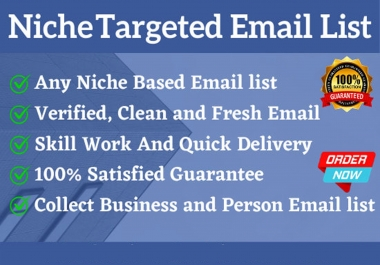 I will collect niche targeted 100 email list clean and verified