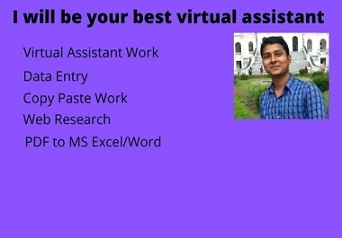 I will be your best virtual assistant for any kind of tasks