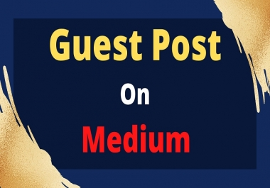 I will do guest post on medium.com manually DA 95, DR 94