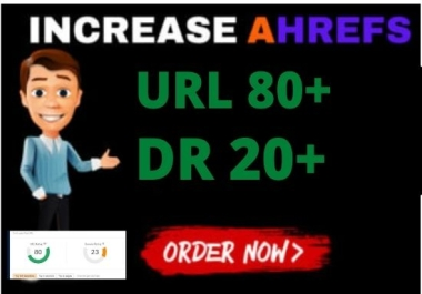 I will increase ahrefs DR 20 URL 80 plus