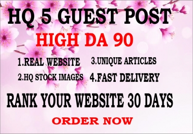 Write and Publish HQ 5 Guest Posts on High TF CF DA PA Sites