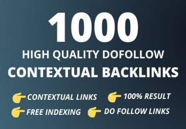 I will build 1000 high quality contextual SEO dofollow backlinks