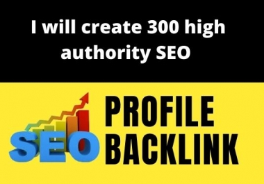 I will create 300 high authority SEO profile backlinks