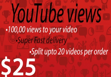 100,000 views to your Youtube video Super Fast delivery