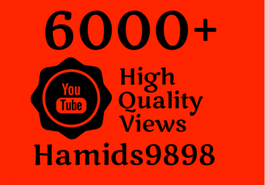 I will Add Super Fast 6000+ High Quality YouTube views