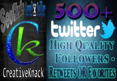 All in one,Get You 500+ High Quality Twitter Followers,Retweets OR Favorites instant only