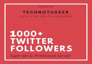 Get 1000 FoIIowers in your public Twitter Account Very Fast, Limited period Offer