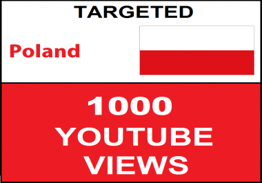 Added 1,000 Poland Targeted youtube video boosting