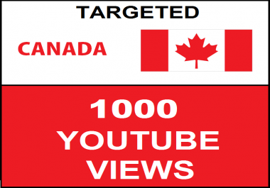 Added 1,000 CANADA Targeted Youtube Views
