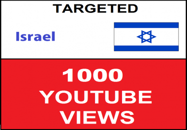 Added 1,000 Israel Targeted Youtube Views