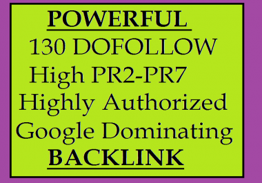 POWERFUL create 130 DOFOLLOW High PR2-PR7 Highly Authorized Google DominatingBACKLINK