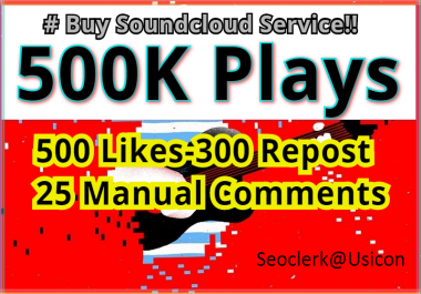 Buy 500K Safe Soundcloud Plays, 500 Likes-300 Repost and 25 Manual Comments