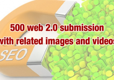 500 web 2.0s submission in different platform with niche related images and videos with penguin safe