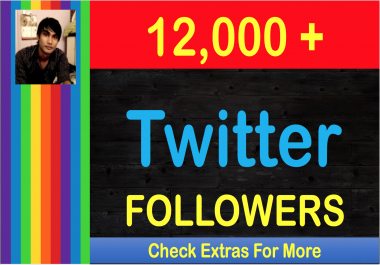SUPER-FAST 12,000 HQ Permanent TW Followers In 24 Hours  for $15