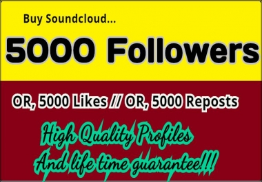 INSTANT START 5000 SOUNDCLOUD FOLLOWERS OR, 5000 LIKES OR 5000 REPOSTS