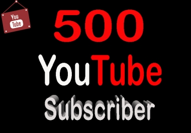 500 High Quality YouTube Subscribers Guaranteed Only