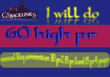 I will do 60 high pr manual blog comments on 30 pr2, 15 pr3 and 15 pr4 pages