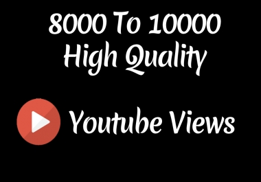 Instant 8000 to 10000 High Quality Youtube Vie ws - High Retention