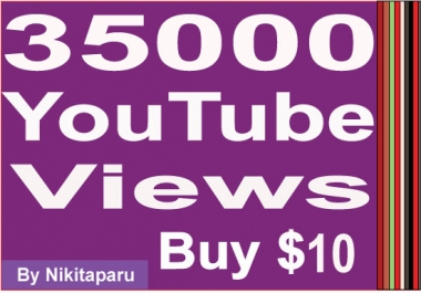 Get Fast 35,000 YouTube Video Views