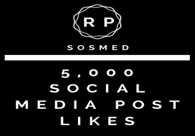 Start Instant 5000 Likes or Views To Your Social Media Posts