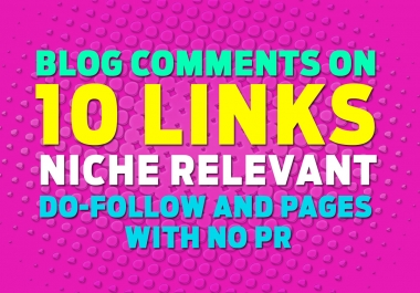 I will do 10 Niche Relevant dofollow  Blog Commenting on actaul pages